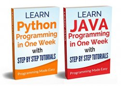 Python & Java: Learn Python and Java Programming in One Week With Step by Step Tutorials (Bundle)