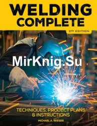 Welding Complete: Techniques, Project Plans & Instructions, 2nd Edition