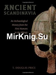 Ancient Scandinavia: An Archaeological History from the First Humans to the Vikings