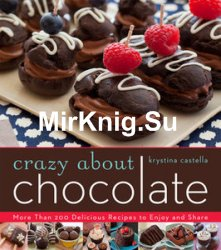 Crazy About Chocolate: More than 200 Delicious Recipes to Enjoy and Share