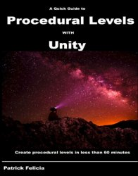 A Quick Guide to Procedural Levels with Unity: Create procedural levels in less than 60 minutes