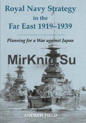 Royal Navy Strategy in the Far East 1919-1939: Planning for War against Japan