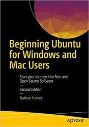 Beginning Ubuntu for Windows and Mac Users: Start your Journey into Free and Open Source Software, 2nd Edition