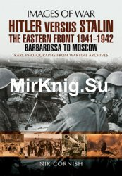 Hitler Versus Stalin: The Eastern Front 1941-1942: Barbarossa to Moscow (Images of War)