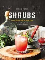 Shrubs: An Old-Fashioned Drink for Modern Times, 2nd Edition