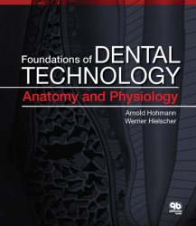 Foundations of Dental Technology, Volume 1: Anatomy and Physiology