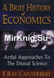 A Brief History of Economics. Artful Approaches to the Dismal Science