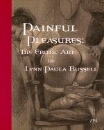 Painful Pleasures: The Erotic Art of Lynn Paula Russell