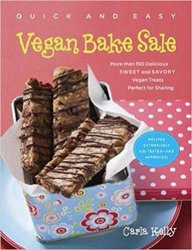 Quick & Easy Vegan Bake Sale: More than 150 Delicious Sweet and Savory Vegan Treats Perfect for Sharing