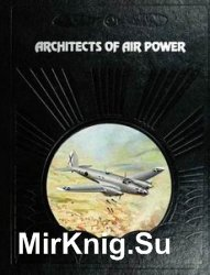 Architects of Air Power (The Epic of Flight)
