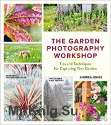 The Garden Photography Workshop: Expert Tips and Techniques for Captur