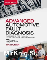Advanced Automotive Fault Diagnosis: Automotive Technology: Vehicle Maintenance and Repair, 4th Edition