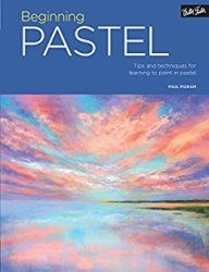 Beginning Pastel: Tips and techniques for learning to paint in pastel