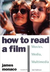 How to Read a Film: The World of Movies, Media, Multimedia:Language, History, Theory, 3rd Edition