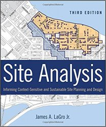 Site Analysis: Informing Context-Sensitive and Sustainable Site Planning and Design, 3rd Edition