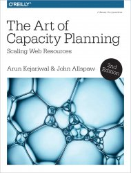 The Art of Capacity Planning: Scaling Web Resources in the Cloud, 2nd Edition