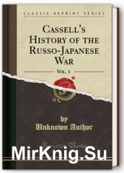 Cassell's history of the Russo-Japanese war. Vol. 1