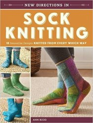 New Directions In Sock Knitting: 18 Innovative Designs Knitted From Every Which Way