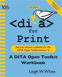 DITA for Print: A DITA Open Toolkit Workbook, 2nd Edition