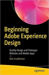 Beginning Adobe Experience Design: Quickly Design and Prototype Websites and Mobile Apps