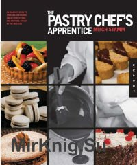 The Pastry Chef's Apprentice:The Insider's Guide to Creating and Baking Sweet Confections and Pastries,Taught by the Masters