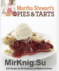 Martha Stewart's New Pies & Tarts (150 Recipes for Old-Fashioned and Modern Favorites)