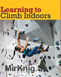 Learning to Climb Indoors, 2nd Edition