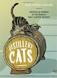 Distillery Cats: Profiles in Courage of the World's Most Spirited Mousers