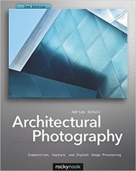 Architectural Photography: Composition, Capture, and Digital Image Processing, 2nd Edition
