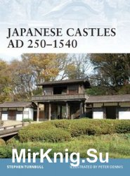 Japanese Castles AD 250-1540 (Osprey Fortress 74)