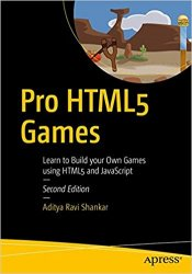 Pro HTML5 Games: Learn to Build your Own Games using HTML5 and JavaScript, 2nd Edition