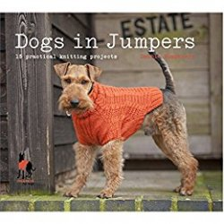 Dogs in Jumpers: 15 practical knitting projects