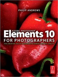 Adobe Photoshop Elements 10 for Photographers: The Creative use of Photoshop Elements on Mac and PC, 2nd Edition