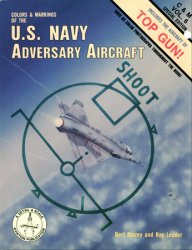 Colors & Markings of the U.S. Navy Adversary Aircraft, Includes the Aircraft of Top Gun