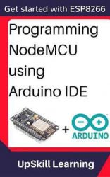 ESP8266: Programming NodeMCU Using Arduino IDE - Get Started With ESP8266
