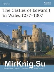 The Castles of Edward I in Wales 1277-1307 (Osprey Fortress 64)