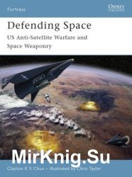 Defending Space: US Anti-Satellite Warfare and Space Weaponry (Osprey Fortress 53)