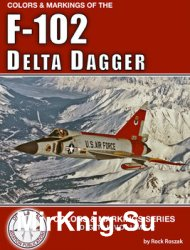 Colors & Markings of the F-102 Delta Dagger (Colors & Markings Series Digital Volume 2)