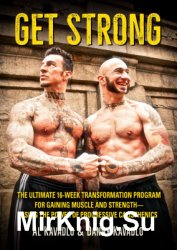 Get Strong: The Ultimate 16-Week Transformation Program For Gaining Muscle and Strength-Using The Power Of Progressive Calisthenics