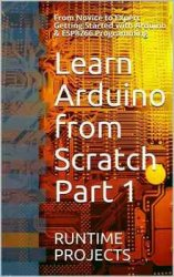 Learn Arduino from Scratch Part 1: From Novice to Expert Getting Started with Arduino & ESP8266 Programming