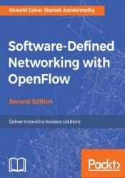 Software-Defined Networking with OpenFlow: Deliver Innovative Business Solutions, 2nd Edition