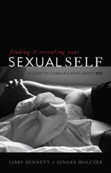 Finding and Revealing Your Sexual Self: A Guide to Communicating about Sex
