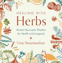 Healing with Herbs: Ancient Ayurvedic Wisdom for Health and Longevity