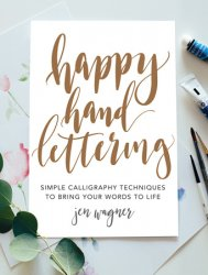 Happy Hand Lettering: Simple Calligraphy Techniques to Bring Your Words to Life