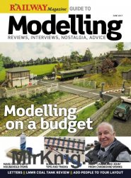 Railway Magazine Guide to Modelling №6 2017