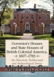 Governor's Houses and State Houses of British Colonial America, 1607–1783 :  An Historical, Architectural and Archaeological Survey