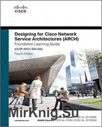 Designing for Cisco Network Service Architectures (ARCH) Foundation Learning Guide: CCDP ARCH 300-320 (4th edition)