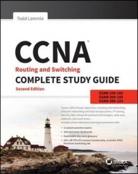 CCNA Routing and Switching Complete Study Guide : Exam 100-105, Exam 200-105, Exam 200-125