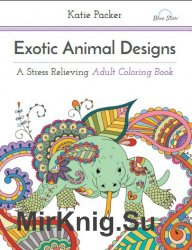 Exotic Animal Designs. A Stress Relieving Adult Coloring Book