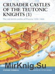 Crusader Castles of the Teutonic Knights (1): The Red-Brick Castles of Prussia 1230-1466 (Osprey Fortress 11)